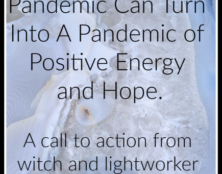 The Covid-19 Corona Virus Pandemic Can Turn Into A Pandemic of Positive Energy and Hope.