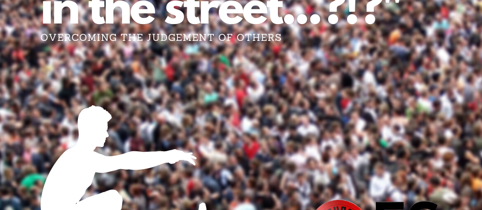 """Stretching in the Street...?!?"" - Overcoming the Judgement of Others"