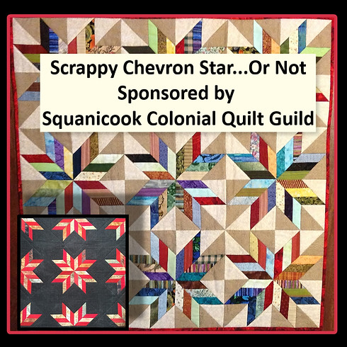 """""""Scrappy Chevron Star...Or Not"""" Sponsored by Squanicook Colonial Quilt Guild"""