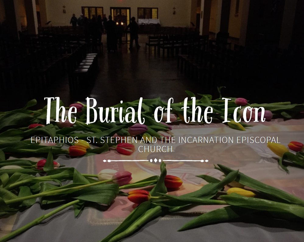 The Burial of the Icon | St. Stephen and the Incarnation Episcopal Church