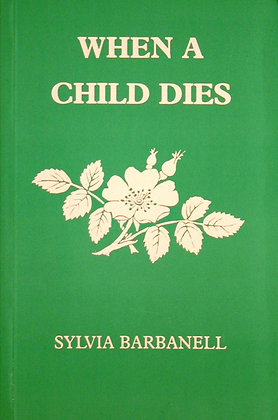 When a Child Dies by Sylvia Barbanell
