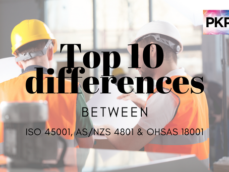 Top 10 Differences between ISO 45001, AS/NZS 4801 and OHSAS 18001.