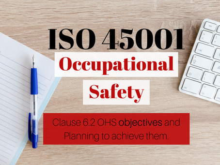 ISO 45001 Occupational Health and Safety - Clause 6.2 OH&S Objectives and Planning to Achieve them.