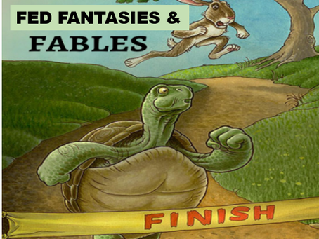FANTASIES, FABLES AND THE FED