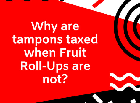 Why are tampons taxed when Fruit Roll-Ups are not?