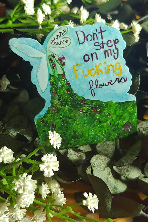 """""""Don't step on my fucking flowers"""" Sticker"""