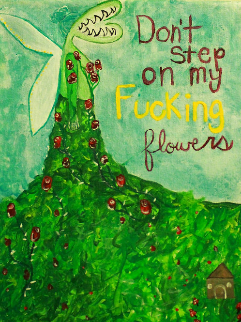 """""""Don't step on my fucking flowers"""" Prints (8x10)"""