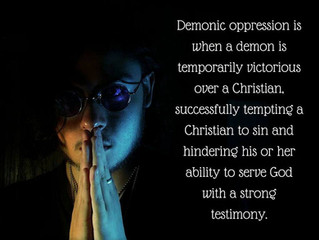 DEMONIC OPPRESSION UPON A CHRISTIAN LIFE AND PRAYER TO HELP BE SET FREE
