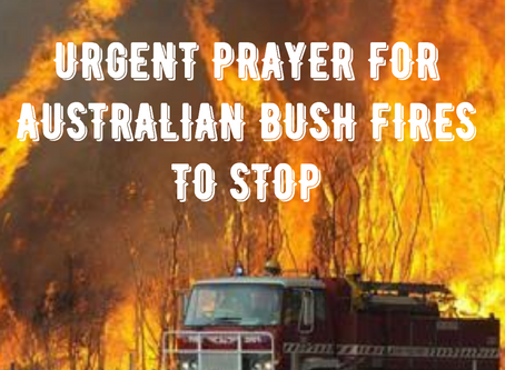 URGENT PRAYER FOR AUSTRALIAN BUSH FIRES TO STOP