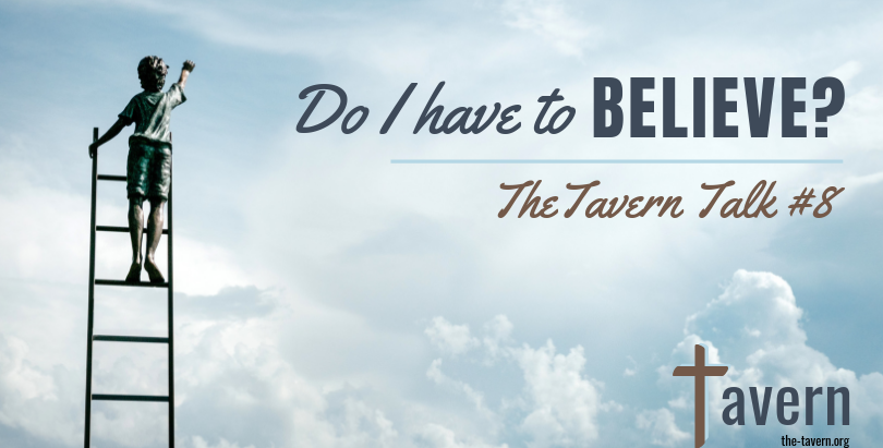 Tavern Talk #8: Do I Have to Believe?