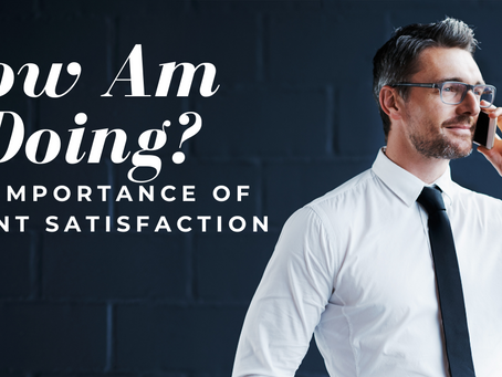 How Am I Doing? The Importance of Client Satisfaction