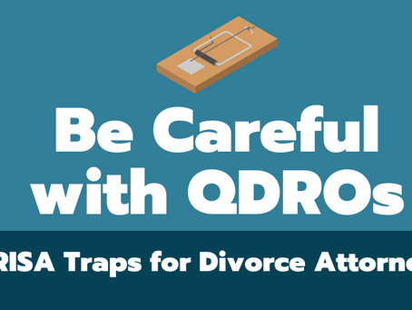 Be Careful with QDROs: ERISA Traps for Divorce Attorneys