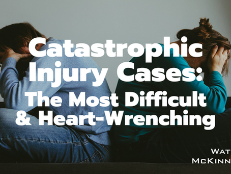Catastrophic Injury Cases: The Most Difficult & Heart-Wrenching