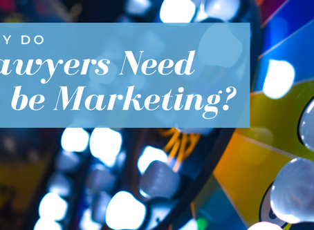 Why Do Lawyers Need to Be Marketing?
