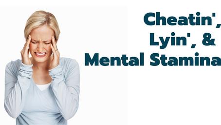 Cheatin', Lyin' & Mental Stamina: A Story of Pain