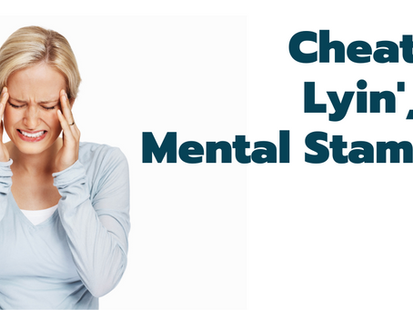 Cheatin', Lyin' & Mental Stamina: A Story of Pain