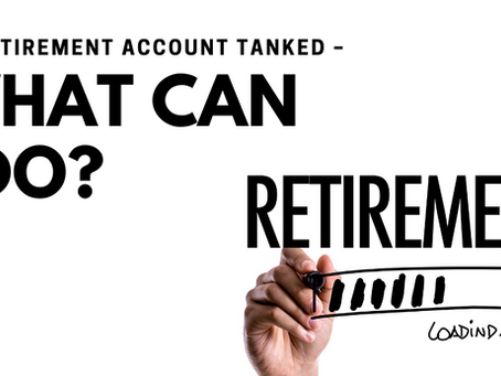 My Retirement Account Tanked... What Can I Do?