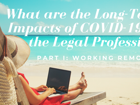 Long-Term Impacts of COVID on the Legal Profession: Part I