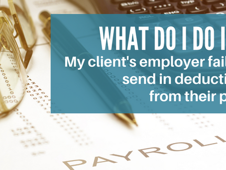 What Do I Do If... My Client's Employer Fails to Send in Deductions?