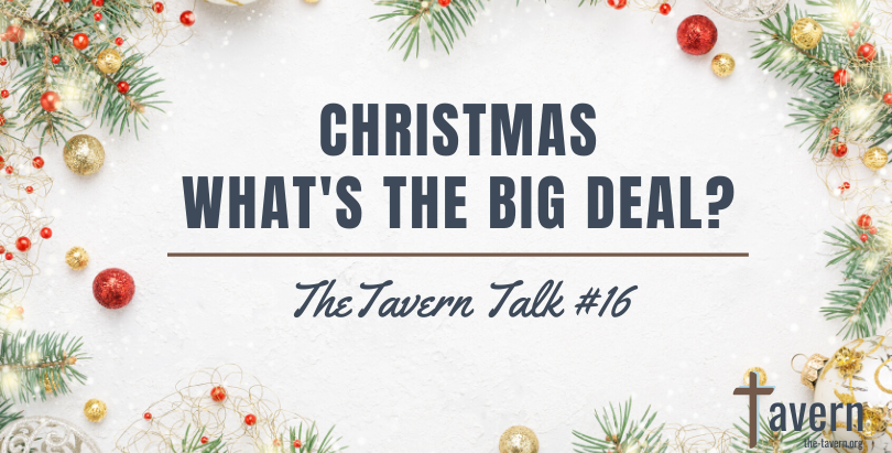 Tavern Talk #16: Christmas–What's the Big Deal?