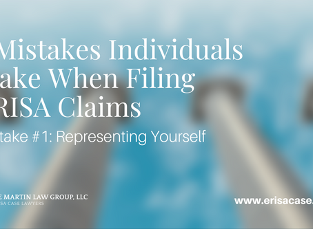 ERISA Claims & 5 Mistakes Made When Filing - Mistake #1