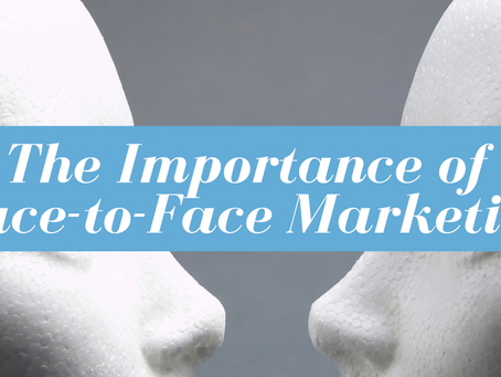 The Importance of Face-to-Face Marketing