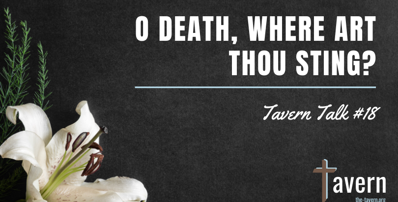 Tavern Talk #18: O Death, Where Art Thou Sting?
