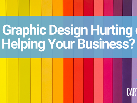 Is Graphic Design Hurting or Helping Your Business?
