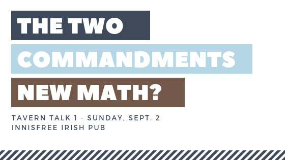 Tavern Talk #1: The Two Commandments - New Math?