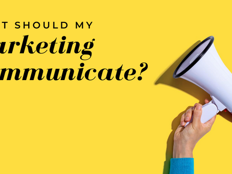 What Should My Marketing Communicate?