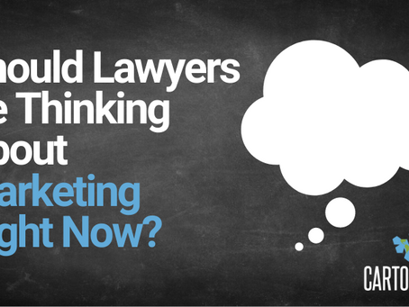 Should Lawyers Be Thinking About Marketing Right Now?