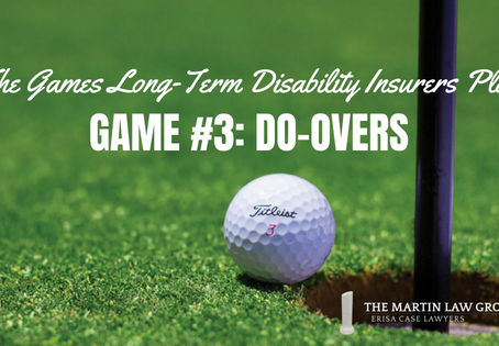 The Games Long Term Disability Insurers Play - Game #3: Do-Overs