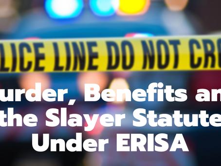 Murder, Benefits and the Slayer Statute Under ERISA
