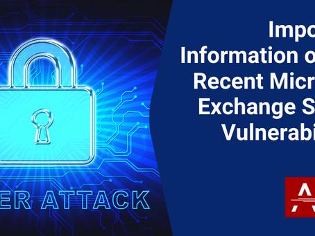 Important Information on the Recent Microsoft Exchange Server Vulnerabilities