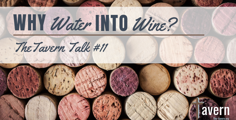 Tavern Talk #11: Why Water Into Wine?