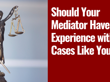 Should Your Mediator Have Experience with Cases Like Yours?