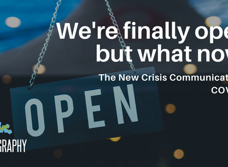 We're Finally Open, But What Now? The New Crisis Communications & COVID-19