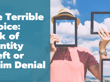 The Terrible Choice: Risk of Identity Theft or Claim Denial
