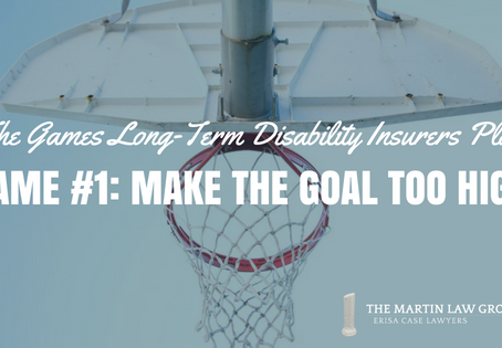 The Games Long Term Disability Insurers Play - Game #1: Make the Goal Too High