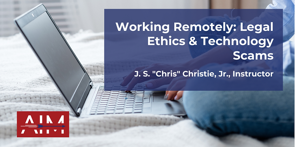 Working Remotely: Legal Ethics & Technology Scams