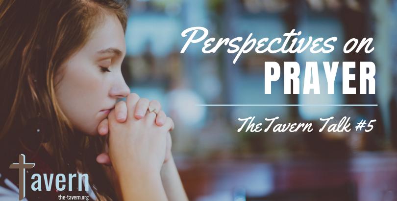 Tavern Talk #5: Perspectives on Prayer