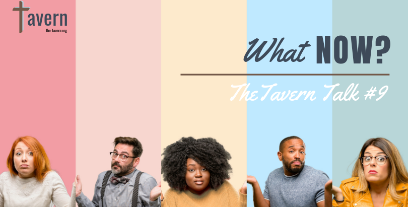 Tavern Talk #9: What Now?