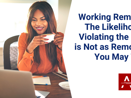 Working Remotely: The Likelihood of Violating the Rules is Not as Remote as You May Think