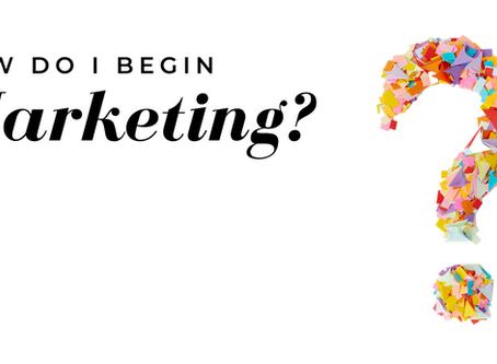 How Do I Begin Marketing?