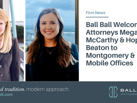 Ball Ball Welcomes Attorneys Megan McCarthy & Hope Beaton to Montgomery & Mobile Offices