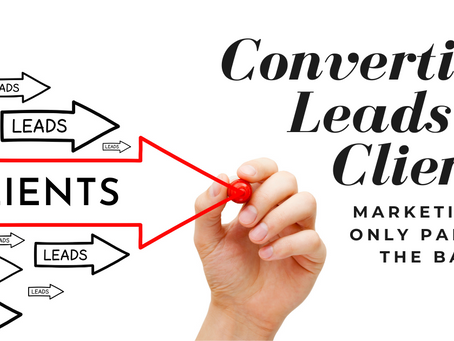 Converting Leads to Clients: Marketing is Only Part of the Battle