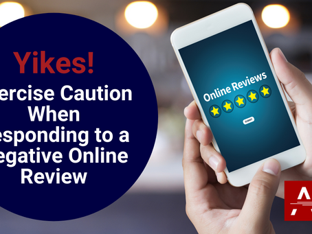 Yikes! Exercise Caution When Responding to a Negative Online Review