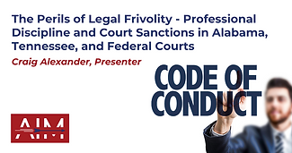 The Perils of Legal Frivolity - Professional Discipline and Court Sanctions in Alabama, Te