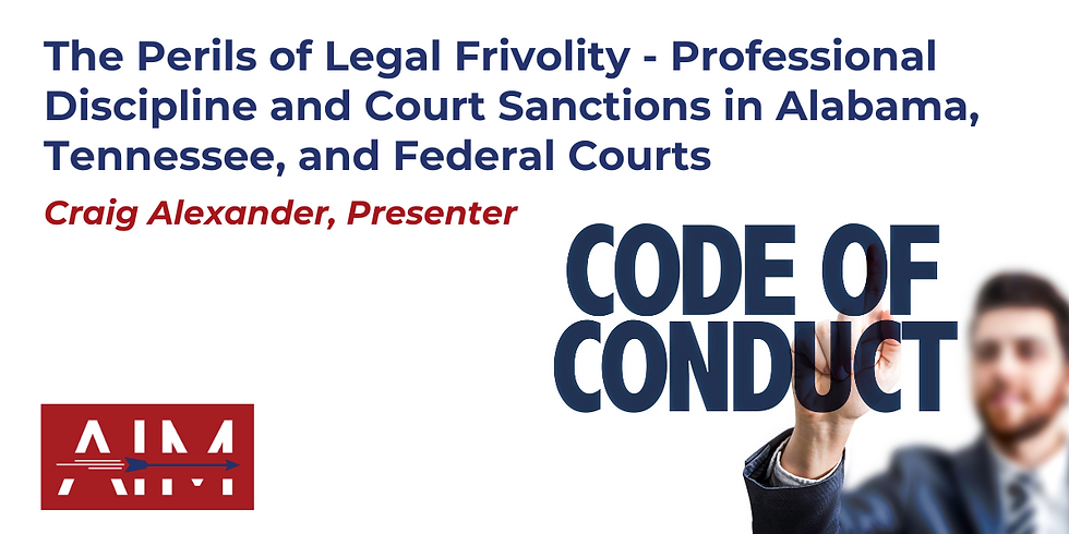 The Perils of Legal Frivolity - Professional Discipline and Court Sanctions in Alabama, Tennessee, and Federal Courts