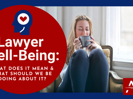 Lawyer Well-Being: What Does It Mean & What Should We Be Doing About It?